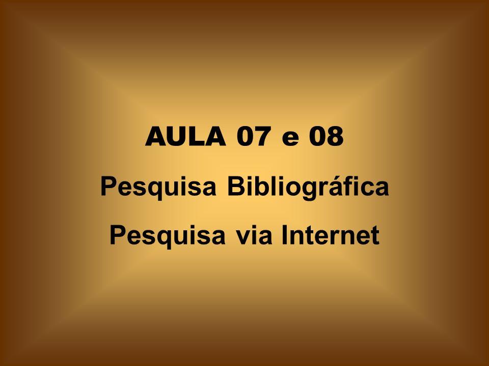 AULA 07 e 08 Pesquisa Bibliográfica Pesquisa via Internet