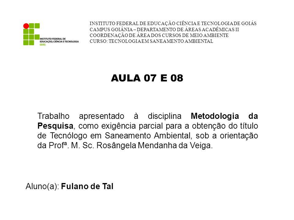 AULA 07 E 08 Trabalho apresentado à disciplina Metodologia da Pesquisa, como exigência parcial para a obtenção do título de Tecnólogo em Saneamento Am