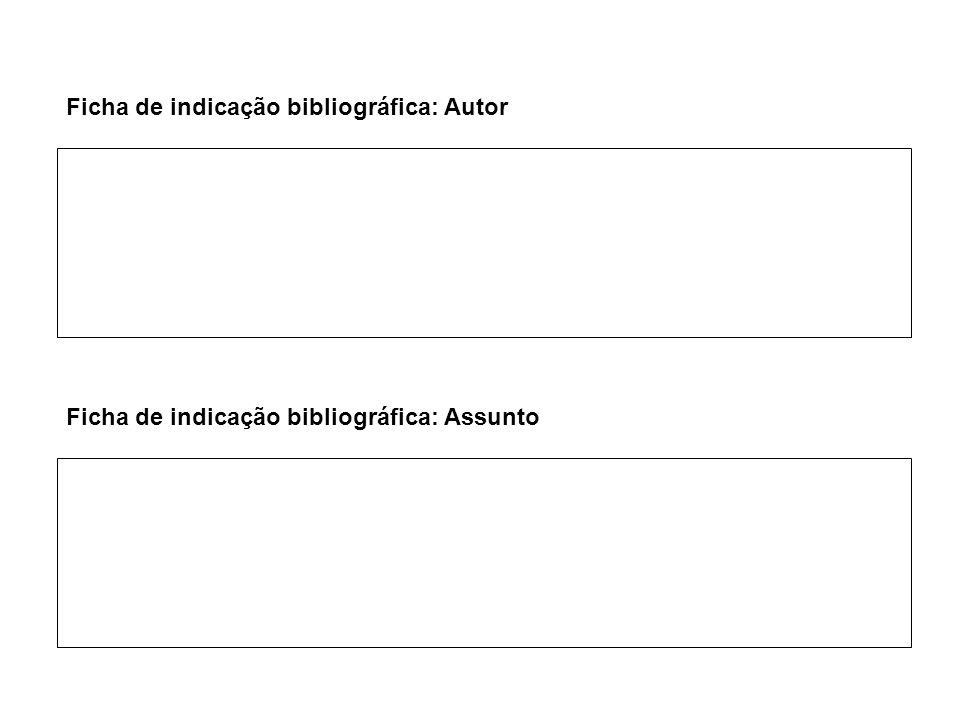 Ficha de indicação bibliográfica: Autor Ficha de indicação bibliográfica: Assunto