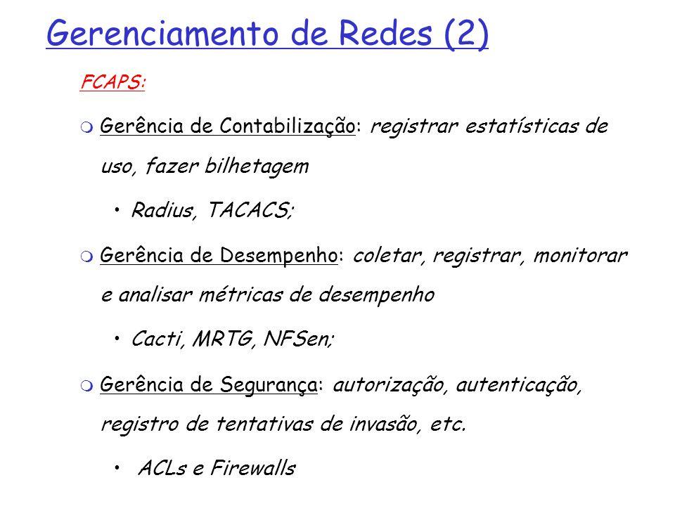 Gerenciamento de Redes (2) FCAPS: Gerência de Contabilização: registrar estatísticas de uso, fazer bilhetagem Radius, TACACS; Gerência de Desempenho: