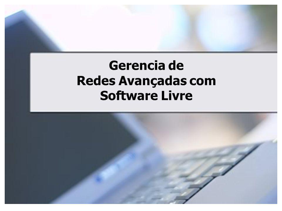 Gerencia de Redes Avançadas com Software Livre