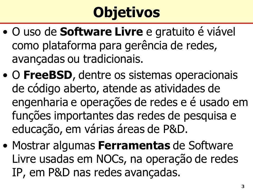 33 Objetivos O uso de Software Livre e gratuito é viável como plataforma para gerência de redes, avançadas ou tradicionais. O FreeBSD, dentre os siste