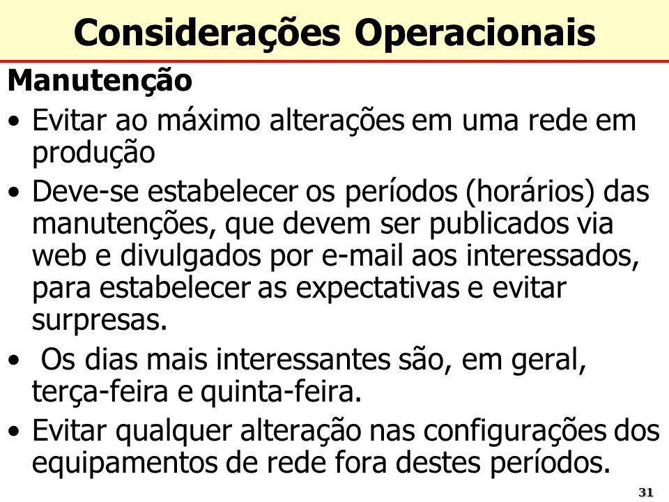3131 Considerações Operacionais Manutenção Evitar ao máximo alterações em uma rede em produção Deve-se estabelecer os períodos (horários) das manutenç