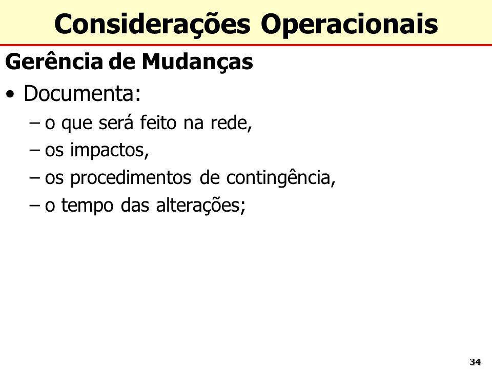 3434 Considerações Operacionais Gerência de Mudanças Documenta: –o que será feito na rede, –os impactos, –os procedimentos de contingência, –o tempo d