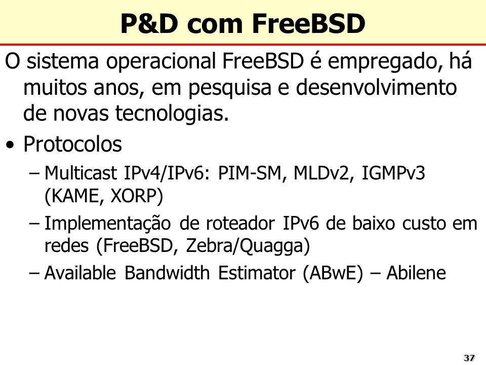 3737 P&D com FreeBSD O sistema operacional FreeBSD é empregado, há muitos anos, em pesquisa e desenvolvimento de novas tecnologias. Protocolos –Multic
