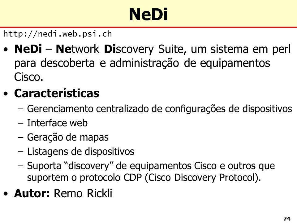 7474 NeDi http://nedi.web.psi.ch NeDi – Network Discovery Suite, um sistema em perl para descoberta e administração de equipamentos Cisco. Característ