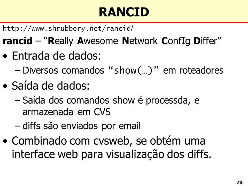 7878 RANCID http://www.shrubbery.net/rancid / rancid – Really Awesome Network ConfIg Differ Entrada de dados: –Diversos comandos show(…) em roteadores