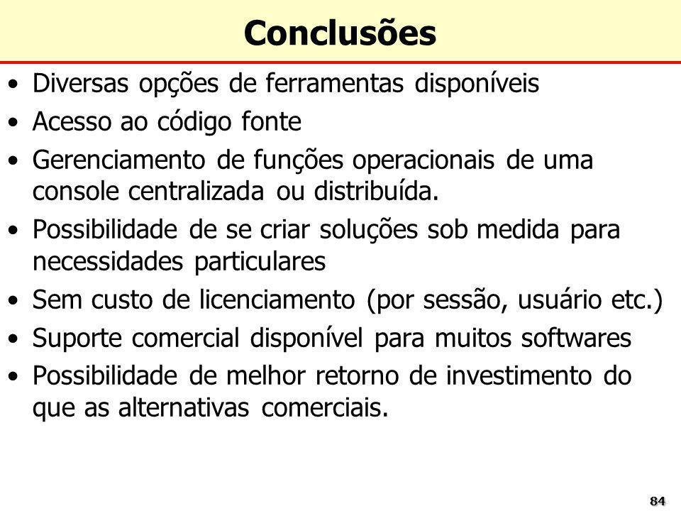 8484 Conclusões Diversas opções de ferramentas disponíveis Acesso ao código fonte Gerenciamento de funções operacionais de uma console centralizada ou