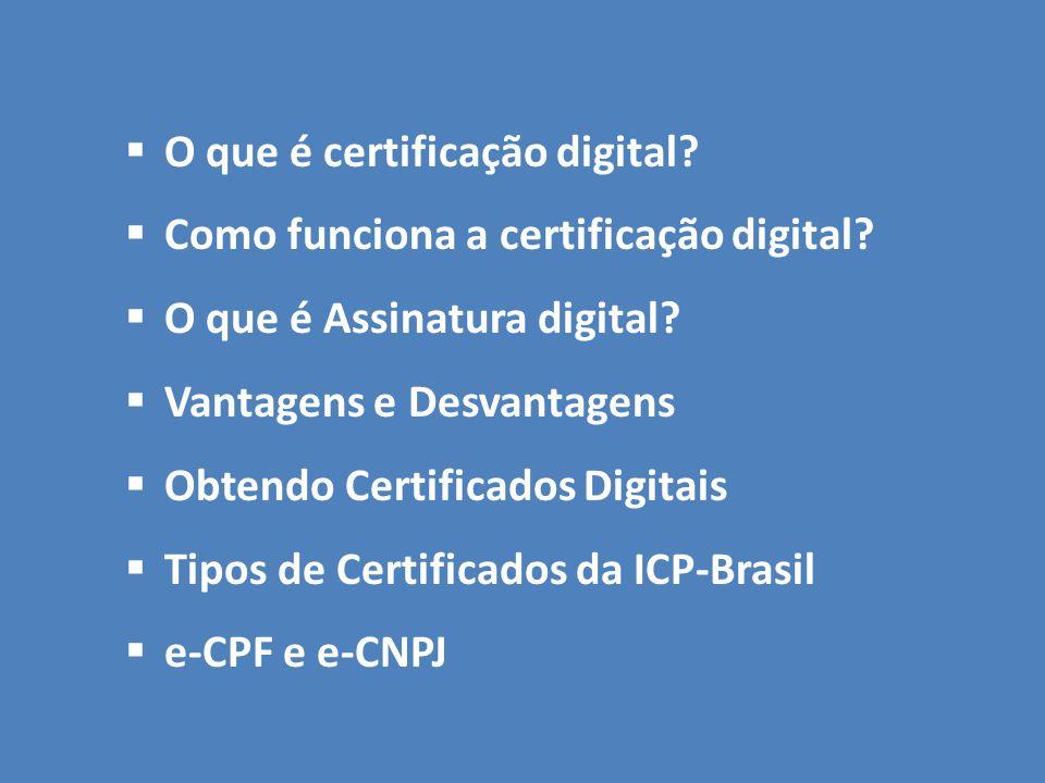O que é certificação digital? Como funciona a certificação digital? O que é Assinatura digital? Vantagens e Desvantagens Obtendo Certificados Digitais