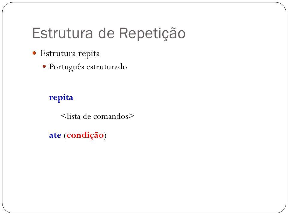 Estrutura de Repetição Estrutura repita Português estruturado repita ate (condição)