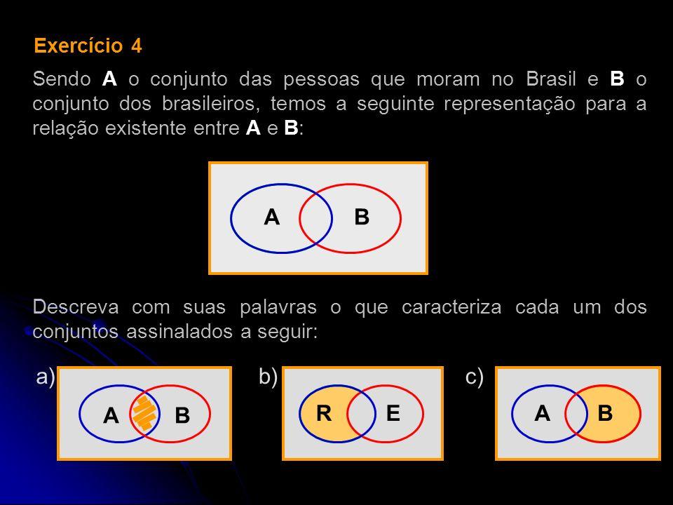 AB Exercício 4 Sendo A o conjunto das pessoas que moram no Brasil e B o conjunto dos brasileiros, temos a seguinte representação para a relação existe