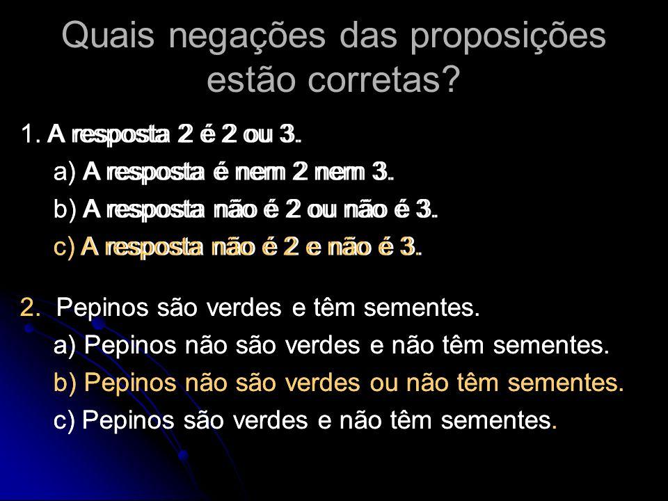 1. A resposta 2 é 2 ou 3. a) A resposta é nem 2 nem 3. b) A resposta não é 2 ou não é 3. c) A resposta não é 2 e não é 3. Quais negações das proposiçõ