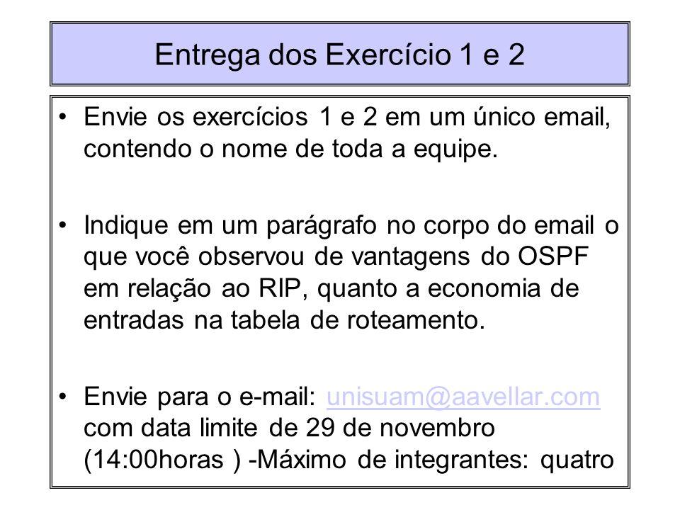 Entrega dos Exercício 1 e 2 Envie os exercícios 1 e 2 em um único email, contendo o nome de toda a equipe. Indique em um parágrafo no corpo do email o