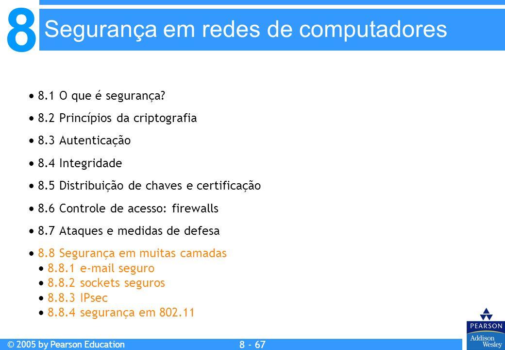 8 © 2005 by Pearson Education 8 - 67 Segurança em redes de computadores 8.1 O que é segurança.