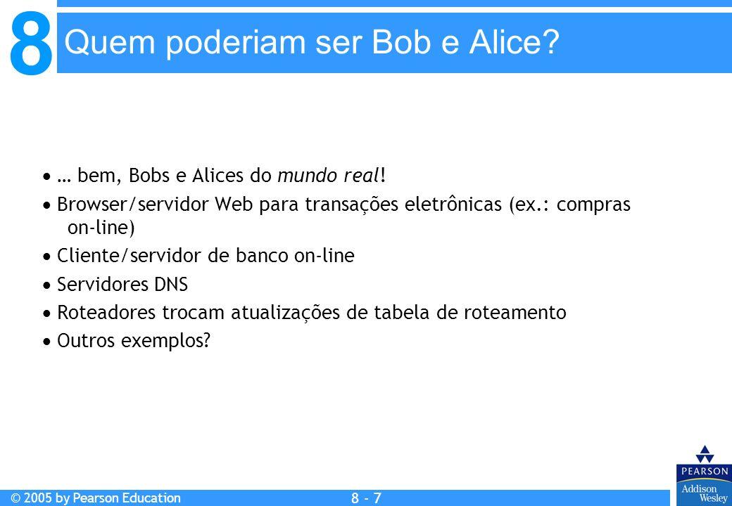 8 © 2005 by Pearson Education 8 - 68 E-mail seguro Alice: Gera uma chave privada simétrica, K S Codifica mensagem com K S (por eficiência) Também codifica K S com a chave pública de Bob Envia tanto K S (m) como K B (K S ) para Bob Alice quer enviar e-mail confidencial e-mail, m, para Bob.