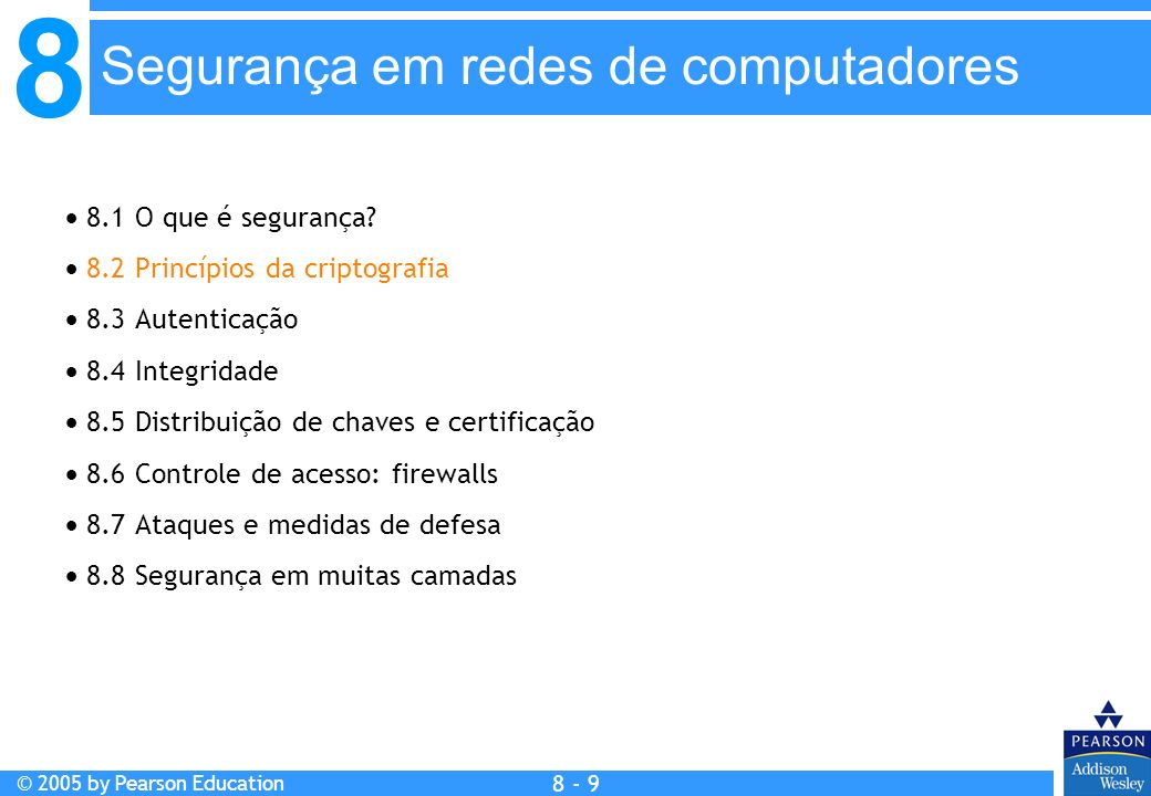 8 © 2005 by Pearson Education 8 - 9 Segurança em redes de computadores 8.1 O que é segurança.