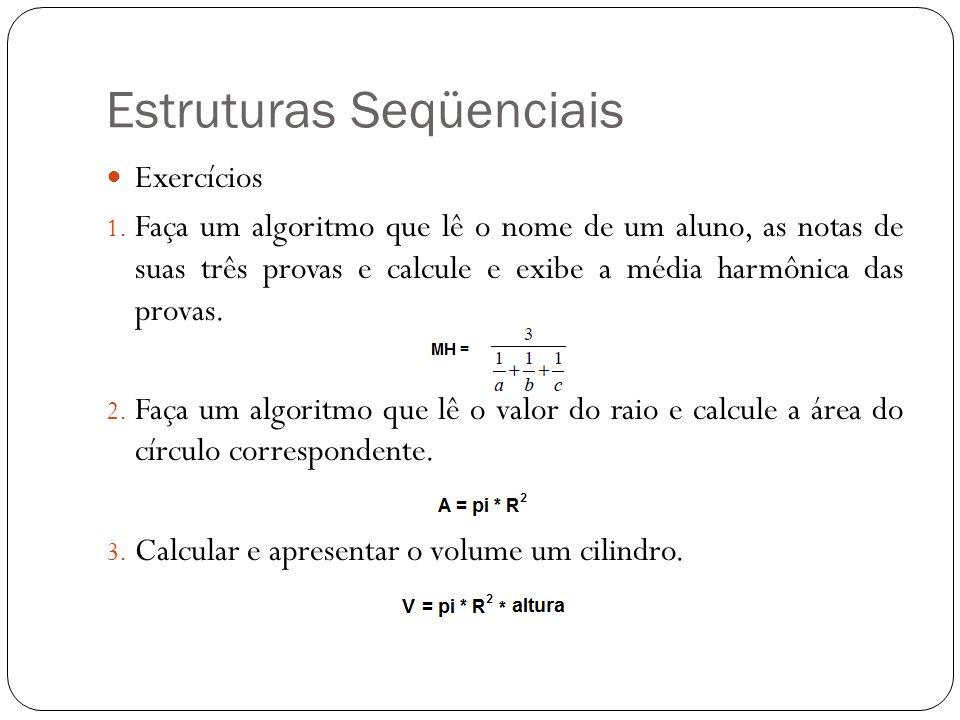 Estruturas Seqüenciais Exercícios 1. Faça um algoritmo que lê o nome de um aluno, as notas de suas três provas e calcule e exibe a média harmônica das