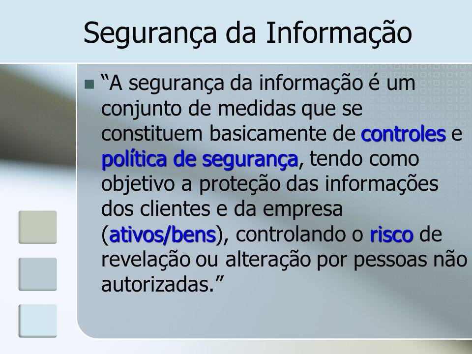 Segurança da Informação controles política de segurança ativos/bensrisco A segurança da informação é um conjunto de medidas que se constituem basicame