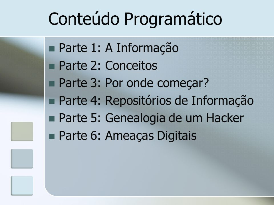 Conteúdo Programático Parte 1: A Informação Parte 2: Conceitos Parte 3: Por onde começar? Parte 4: Repositórios de Informação Parte 5: Genealogia de u