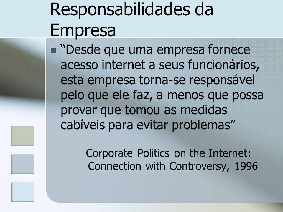 Responsabilidades da Empresa Desde que uma empresa fornece acesso internet a seus funcionários, esta empresa torna-se responsável pelo que ele faz, a