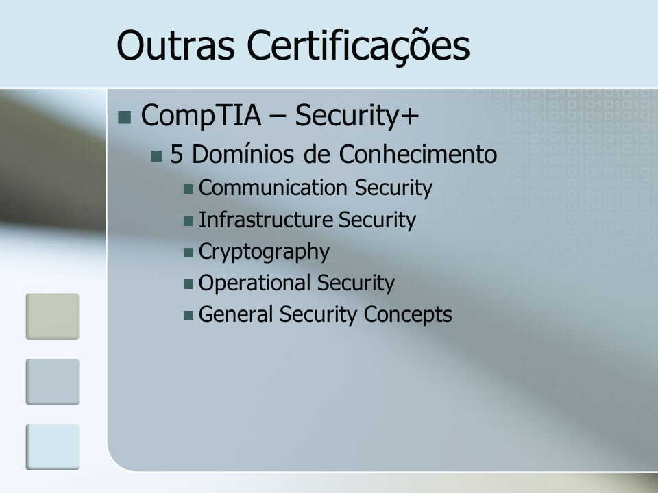 Outras Certificações CompTIA – Security+ 5 Domínios de Conhecimento Communication Security Infrastructure Security Cryptography Operational Security G