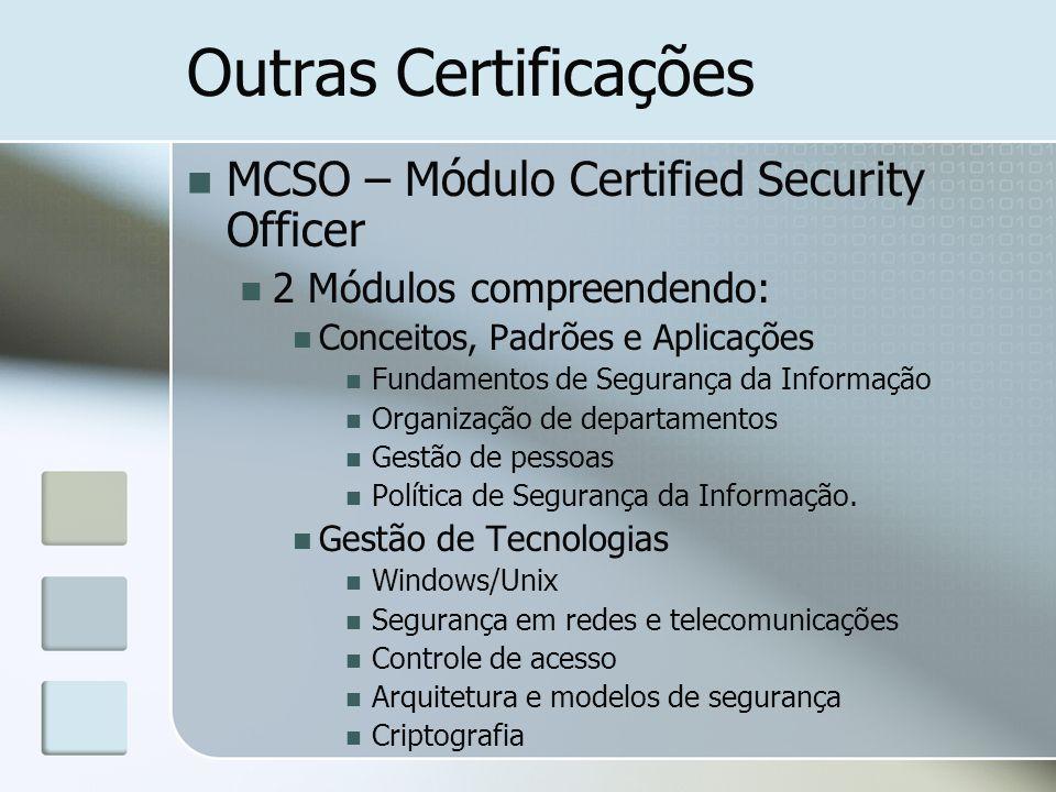 Outras Certificações MCSO – Módulo Certified Security Officer 2 Módulos compreendendo: Conceitos, Padrões e Aplicações Fundamentos de Segurança da Inf