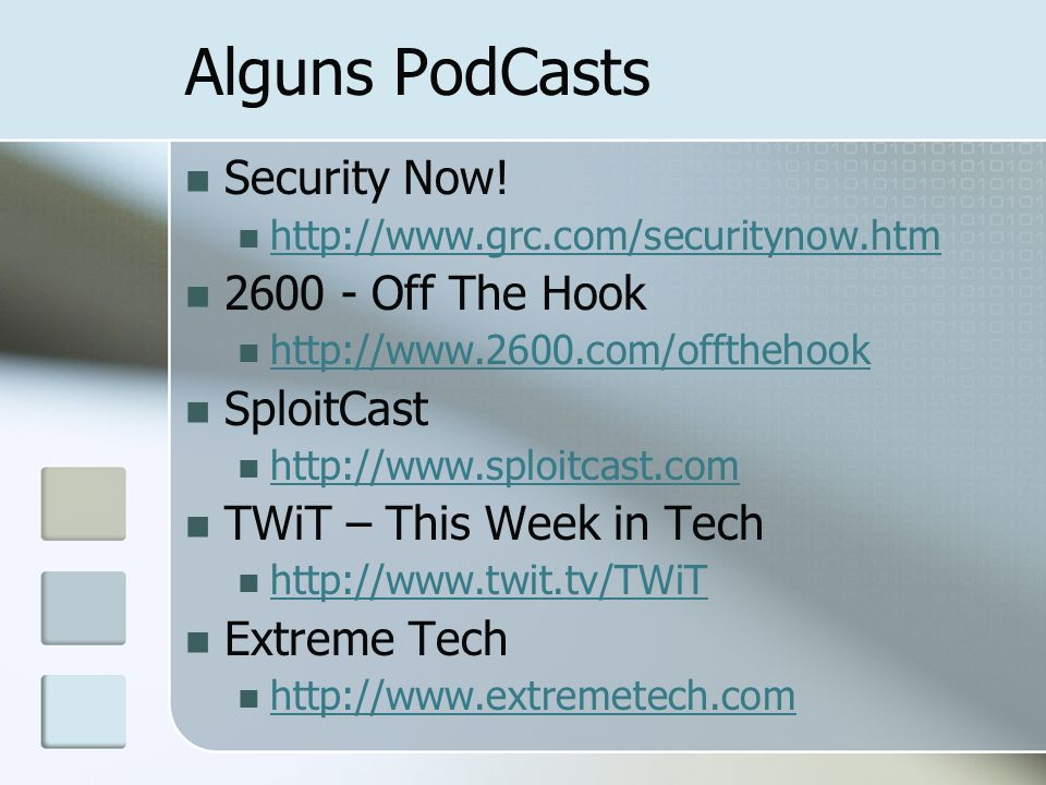 Alguns PodCasts Security Now! http://www.grc.com/securitynow.htm 2600 - Off The Hook http://www.2600.com/offthehook SploitCast http://www.sploitcast.c