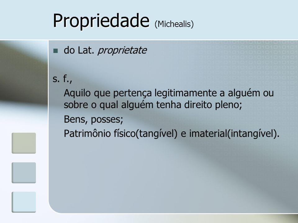 Propriedade Propriedade (Michealis) do Lat. proprietate s. f., Aquilo que pertença legitimamente a alguém ou sobre o qual alguém tenha direito pleno;