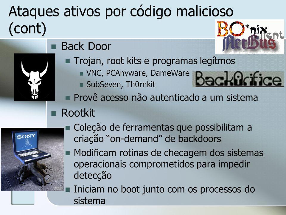 Ataques ativos por código malicioso (cont) Back Door Trojan, root kits e programas legítmos VNC, PCAnyware, DameWare SubSeven, Th0rnkit Provê acesso n