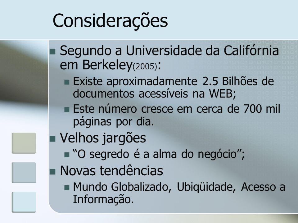 Considerações Segundo a Universidade da Califórnia em Berkeley (2005) : Existe aproximadamente 2.5 Bilhões de documentos acessíveis na WEB; Este númer