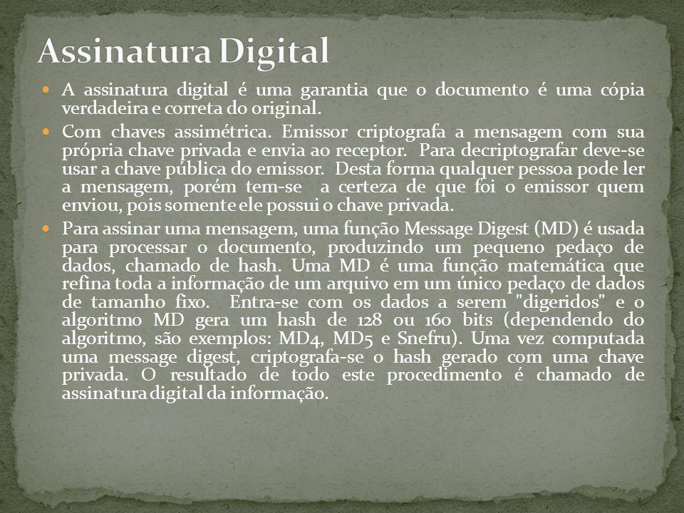 A assinatura digital é uma garantia que o documento é uma cópia verdadeira e correta do original. Com chaves assimétrica. Emissor criptografa a mensag