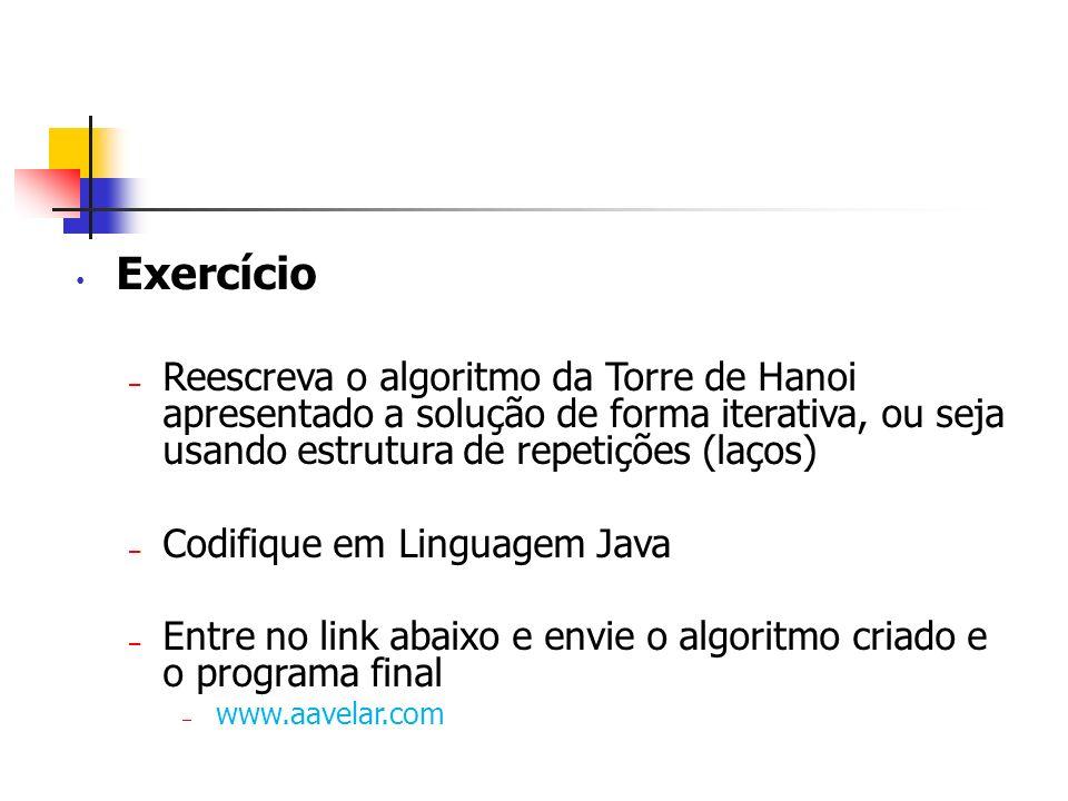 Exercício – Reescreva o algoritmo da Torre de Hanoi apresentado a solução de forma iterativa, ou seja usando estrutura de repetições (laços) – Codifiq