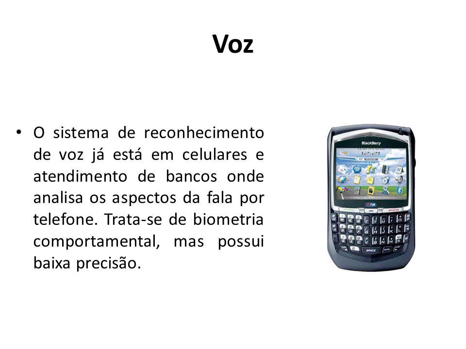 Voz O sistema de reconhecimento de voz já está em celulares e atendimento de bancos onde analisa os aspectos da fala por telefone. Trata-se de biometr