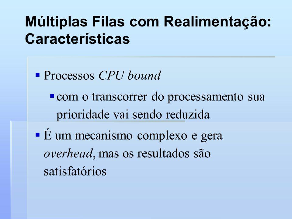 Múltiplas Filas com Realimentação: Características Processos CPU bound com o transcorrer do processamento sua prioridade vai sendo reduzida É um mecan