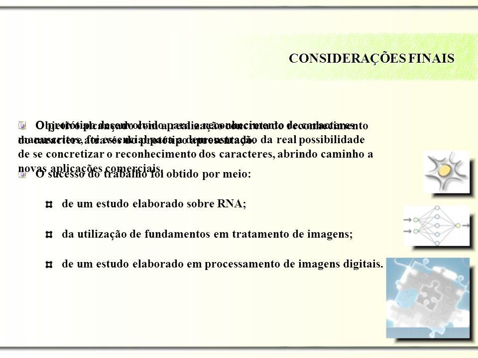 CONSIDERAÇÕES FINAIS Objetivo alcançado com a realização concreta do reconhecimento do caractere através do protótipo apresentado. de um estudo elabor