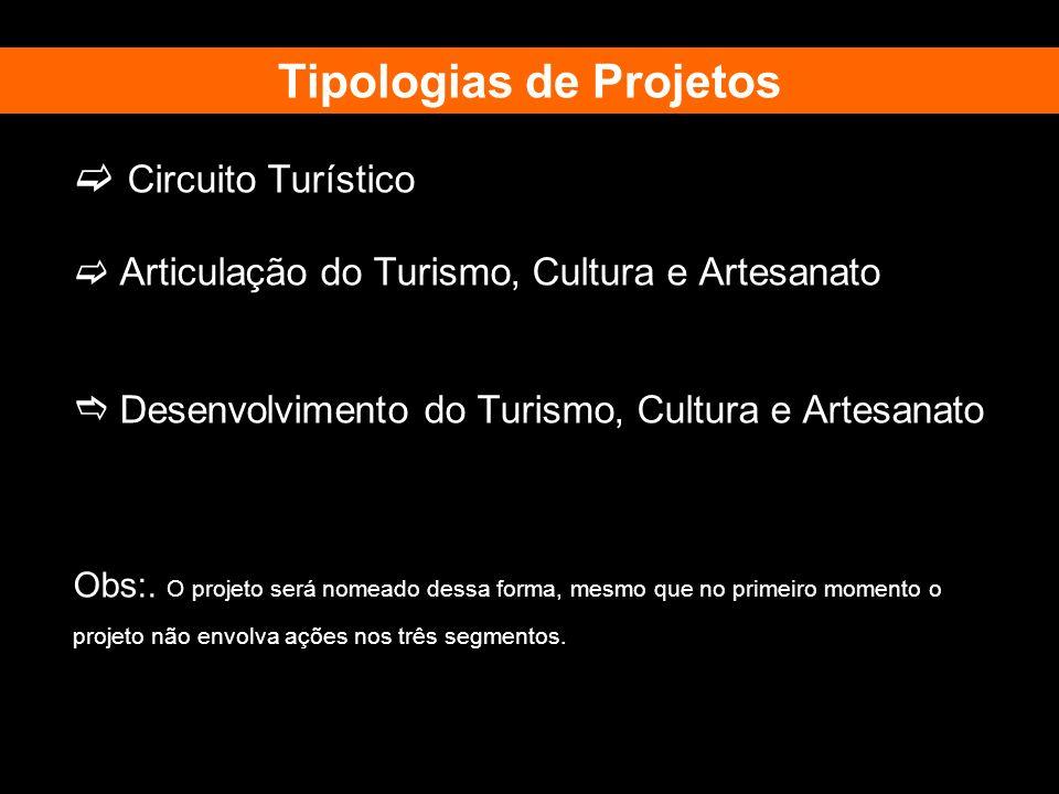 Circuito Turístico Articulação do Turismo, Cultura e Artesanato Desenvolvimento do Turismo, Cultura e Artesanato Obs:. O projeto será nomeado dessa fo