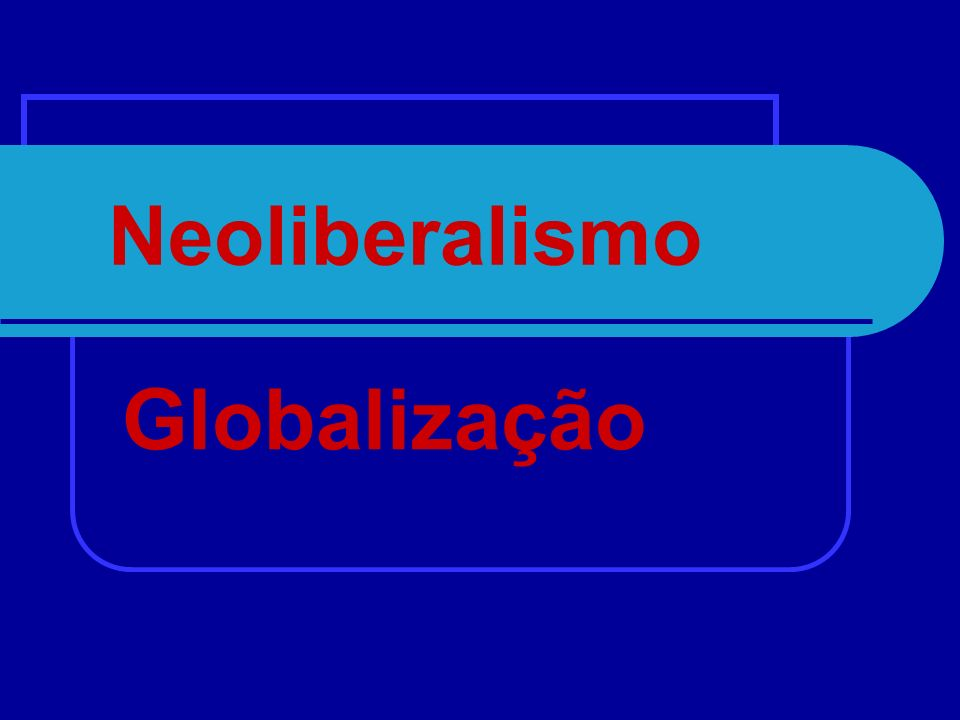 Neoliberalismo Absoluta liberdade de mercado E uma restrição à intervenção estatal sobre a economia, só devendo esta ocorrer em setores imprescindíveis e ainda assim num grau mínimo (minarquia ou Estado Mínimo)