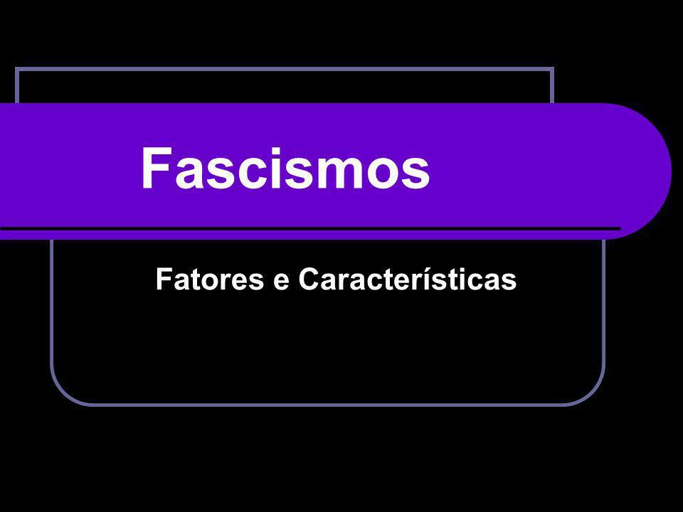 Fascismos Fatores e Características