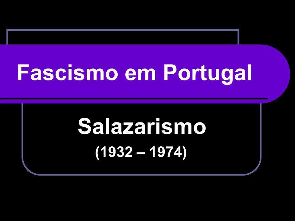 Fascismo em Portugal Salazarismo (1932 – 1974)