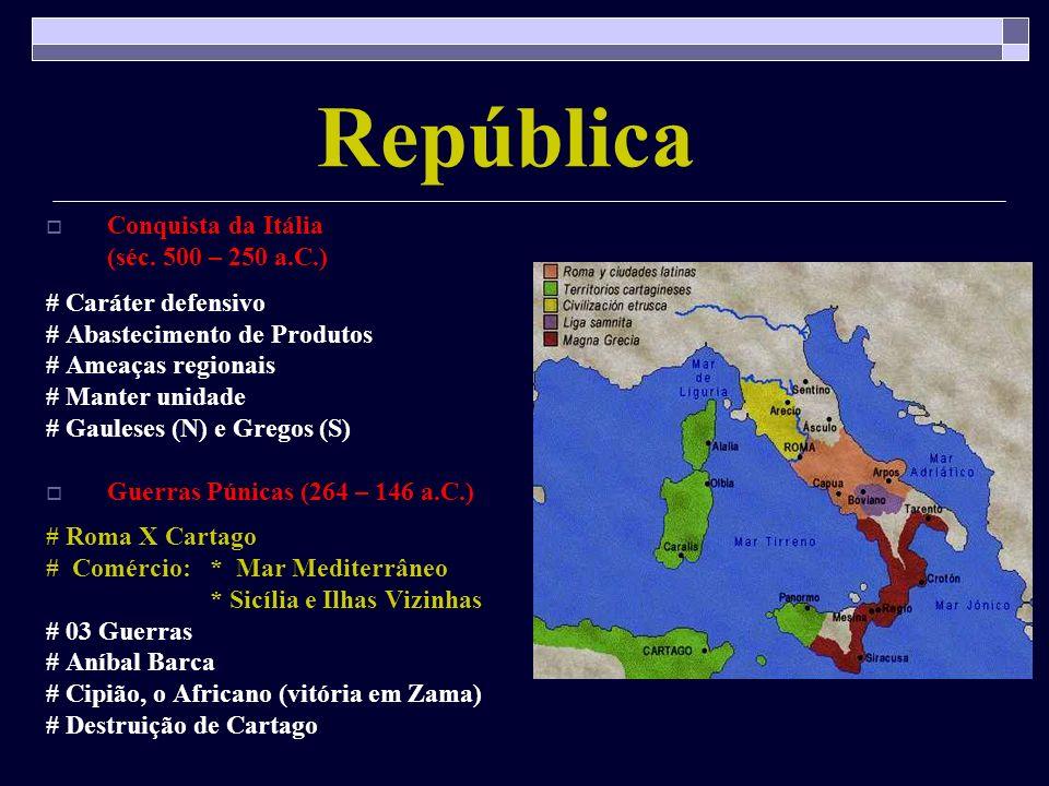República Conquista da Itália (séc. 500 – 250 a.C.) # Caráter defensivo # Abastecimento de Produtos # Ameaças regionais # Manter unidade # Gauleses (N