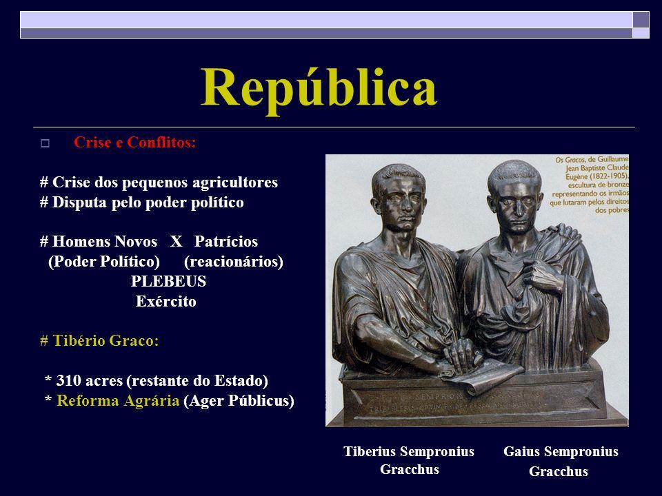 República Crise e Conflitos: # Crise dos pequenos agricultores # Disputa pelo poder político # Homens Novos X Patrícios (Poder Político) (reacionários