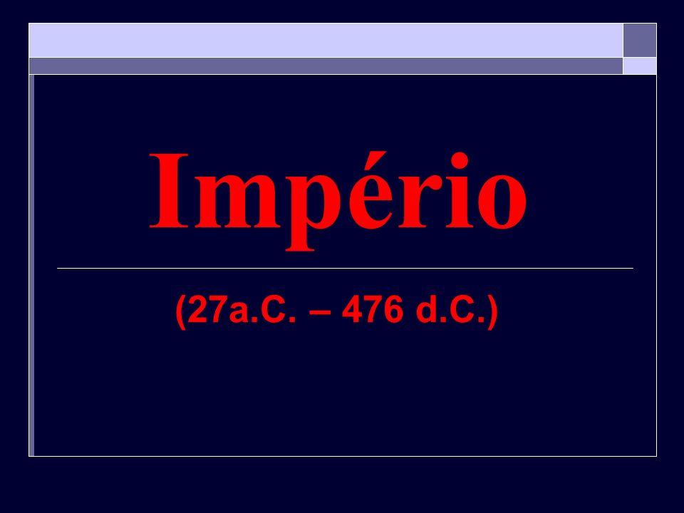 Império (27a.C. – 476 d.C.)