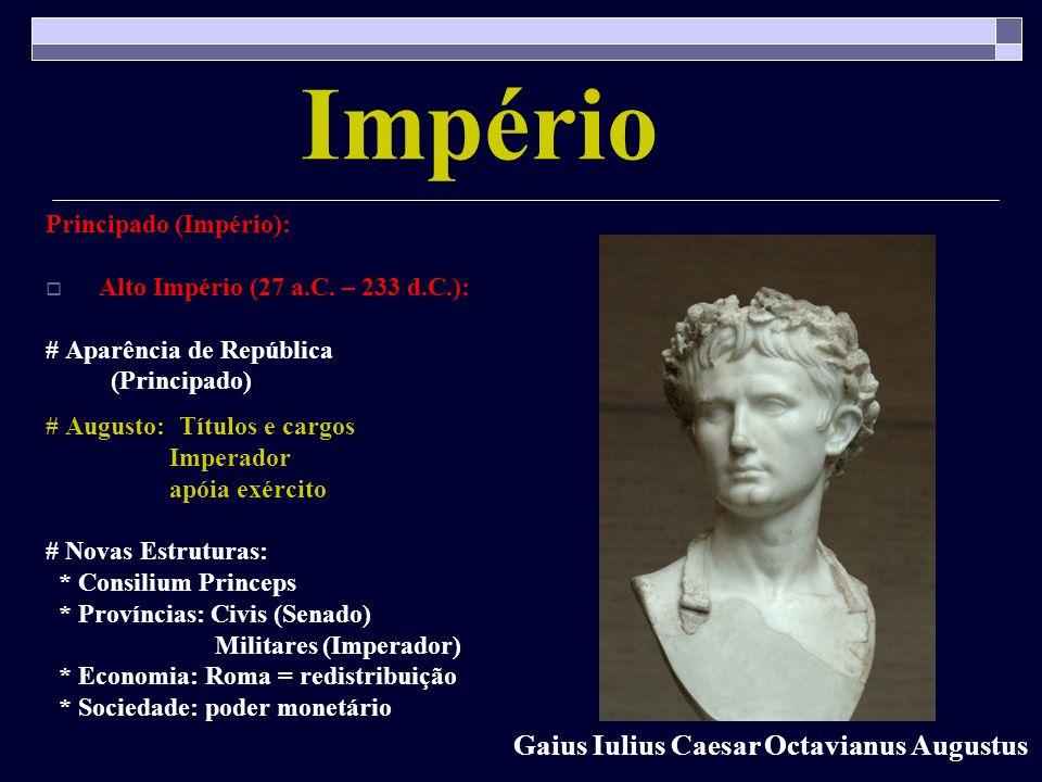 Império Principado (Império): Alto Império (27 a.C. – 233 d.C.): # Aparência de República (Principado) # Augusto: Títulos e cargos Imperador apóia exé