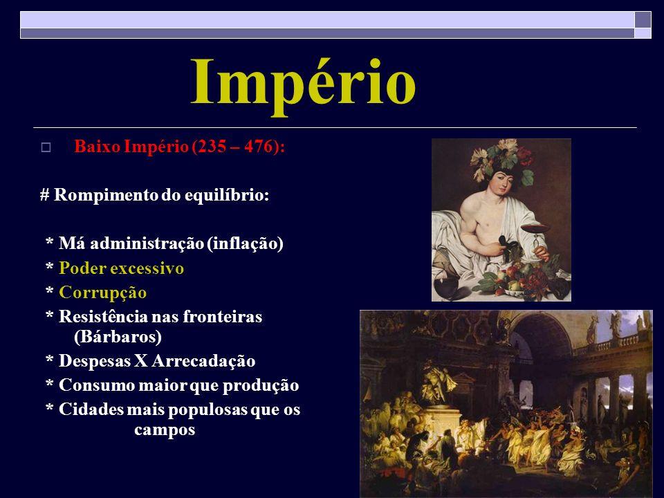 Império Baixo Império (235 – 476): # Rompimento do equilíbrio: * Má administração (inflação) * Poder excessivo * Corrupção * Resistência nas fronteira