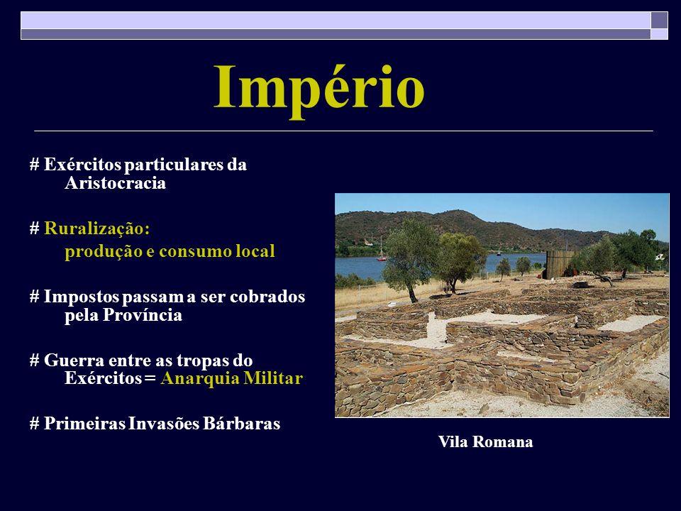 Império # Exércitos particulares da Aristocracia # Ruralização: produção e consumo local # Impostos passam a ser cobrados pela Província # Guerra entr
