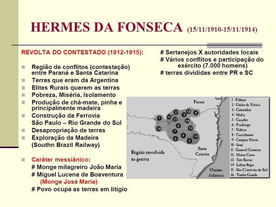 HERMES DA FONSECA (15/11/1910-15/11/1914) REVOLTA DO CONTESTADO (1912-1915): Região de conflitos (contestação) entre Paraná e Santa Catarina Terras qu