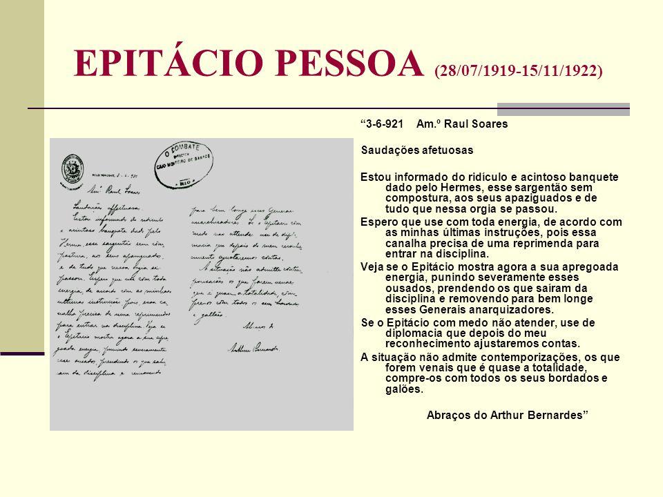 EPITÁCIO PESSOA (28/07/1919-15/11/1922) 3-6-921 Am.º Raul Soares Saudações afetuosas Estou informado do ridículo e acintoso banquete dado pelo Hermes,