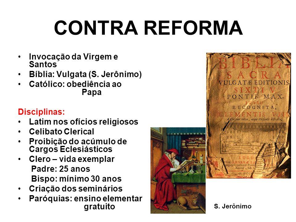 CONTRA REFORMA Invocação da Virgem e Santos Bíblia: Vulgata (S. Jerônimo) Católico: obediência ao Papa Disciplinas: Latim nos ofícios religiosos Celib