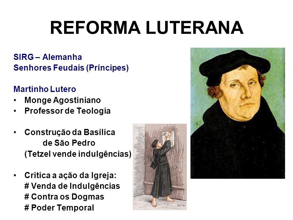 REFORMA LUTERANA SIRG – Alemanha Senhores Feudais (Príncipes) Martinho Lutero Monge Agostiniano Professor de Teologia Construção da Basílica de São Pe