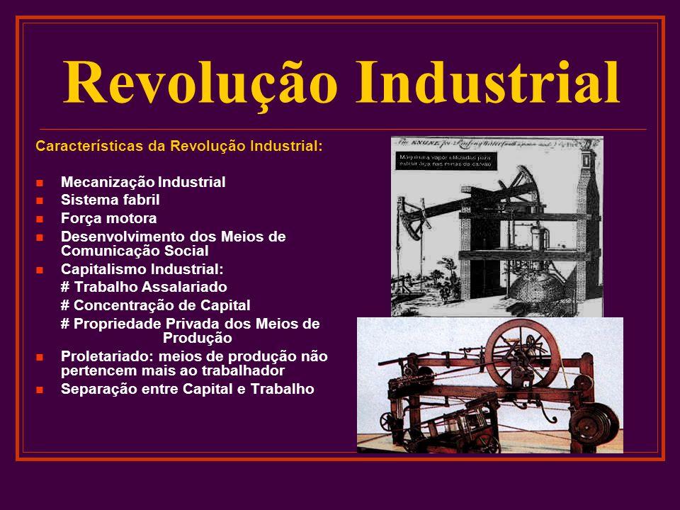 Revolução Industrial Características da Revolução Industrial: Mecanização Industrial Sistema fabril Força motora Desenvolvimento dos Meios de Comunica